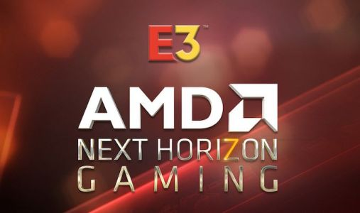 """AMD To Host """"Next Horizon Gaming"""" Event & Product Unveil at E3 2019: June 10th, 3pm PT"""