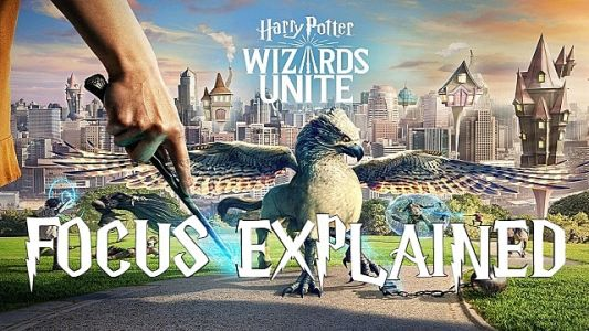 Harry Potter Wizards Unite Focus Explained