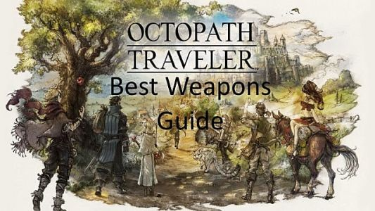 Octopath Traveler Guide: Best Weapons to Make Your Party More Powerful