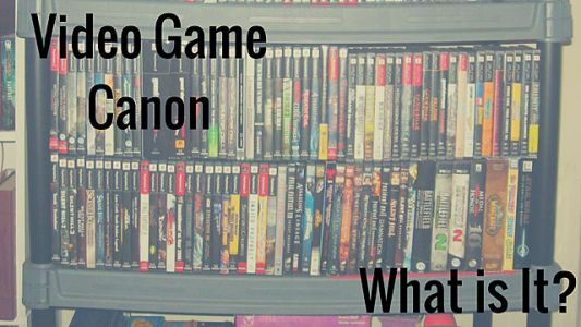 Video Game Canon: Is There Such a Thing?