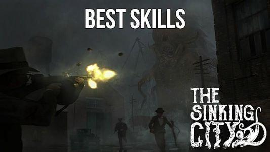 The Sinking City Best Skills Guide