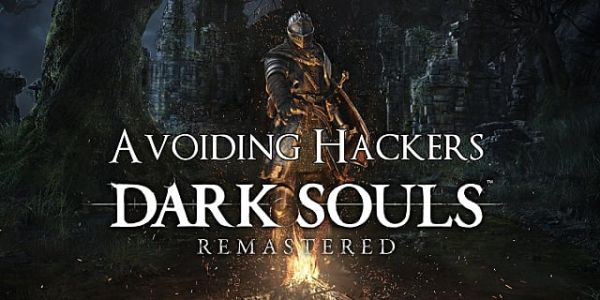 How to Beat the Dark Souls: Remastered Hackers