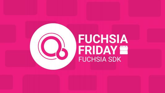 Fuchsia Friday: A first look at the Fuchsia SDK, which you can download here