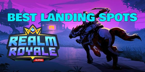 Realm Royale Best Landing Locations Guide
