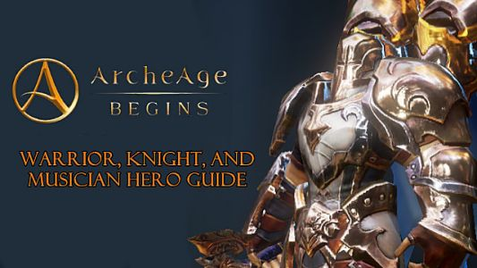 ArcheAge Begins: Knight, Warrior, and Musician Heroes Guide