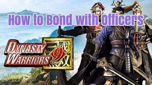 Dynasty Warriors 9: How to Bond With Officers