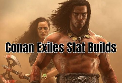 Conan Exiles Stat Builds Guide
