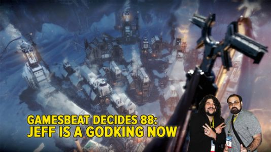 GamesBeat Decides 88: Jeff is a godking now