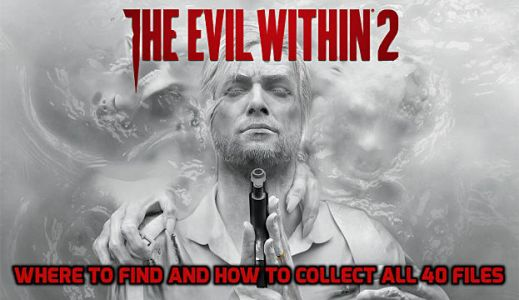 The Evil Within 2 Guide: Where to Find and How to Collect All 40 Files