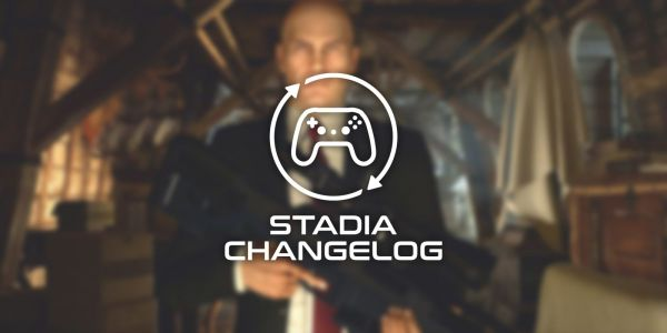 Stadia Changelog: Hitman 3 debut and impressions, more