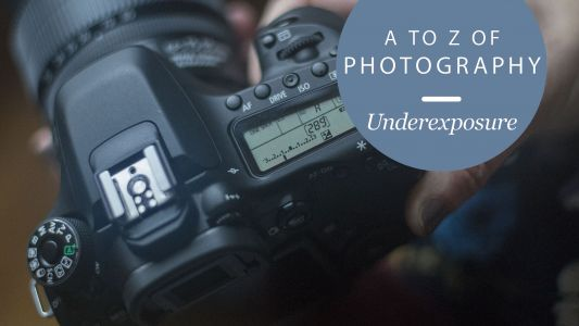 The A to Z of Photography: Underexposure