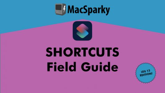 Shortcuts Field Guide, iOS 13 Edition Now Available