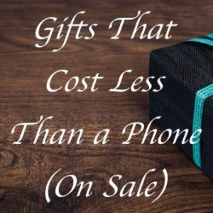 Best gifts that cost less than a phone
